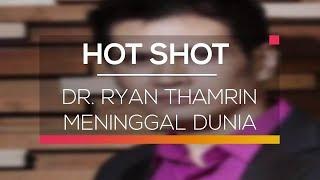 Dr. Ryan Thamrin Meninggal Dunia - Hot Shot