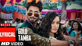 Video Gold Tamba Video With Lyrics | Batti Gul Meter Chalu | Shahid Kapoor, Shraddha Kapoor MP3, 3GP, MP4, WEBM, AVI, FLV November 2018