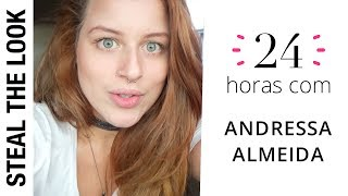 24 Horas com: Andressa Almeida | Vlog Steal The Look