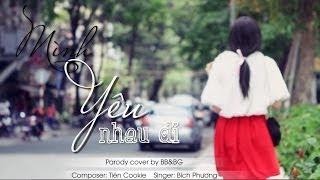 FB BB&BG :https://www.facebook.com/nhombbbg Music by : Mình Yêu Nhau Đi - Bích Phương.