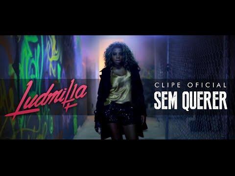 Ludmilla - Sem Querer (Clipe Oficial) [ex-MC Beyonce]