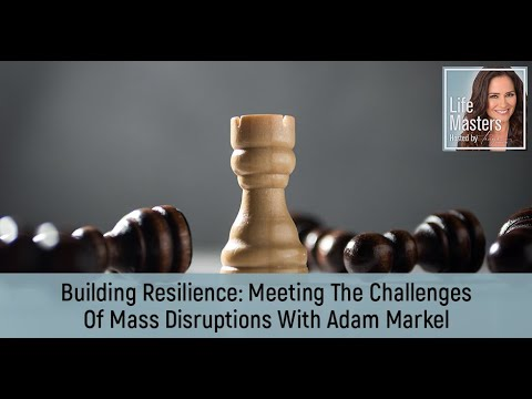 Building Resilience: Meeting The Challenges Of Mass Disruptions With Adam Markel
