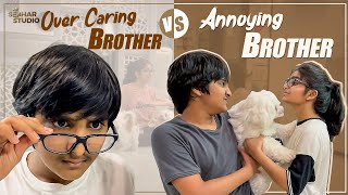 Over Caring Brother v/s Annoying Brother    Sahithi    Vinni   