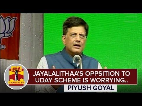 Jayalalithaas-Opposition-to-Uday-Scheme-is-worrying--Piyush-Goyal-ThanthI-TV