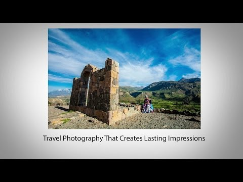 Travel Photography That Creates Lasting Impressions