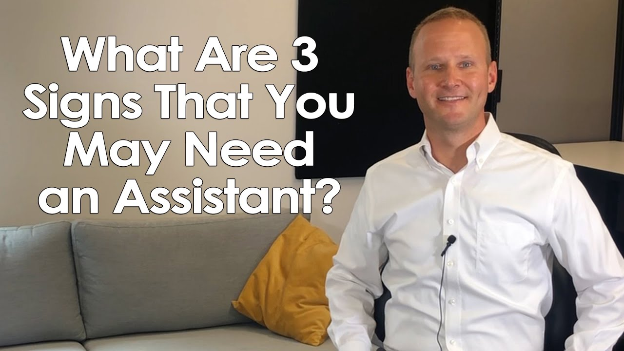 What Are 3 Signs That You May Need an Assistant?