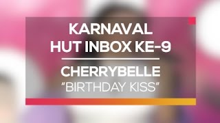 Video Cherrybelle - Birthday Kiss (Karnaval HUT Inbox 9 Tahun) MP3, 3GP, MP4, WEBM, AVI, FLV April 2018