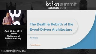 Jay Kreps | Kafka Summit 2018 Keynote (The Death and Rebirth of the Event-Driven Architecture)