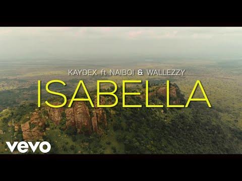 Kaydex - Isabella (Official Video) ft. Naiboi, Wallezzy