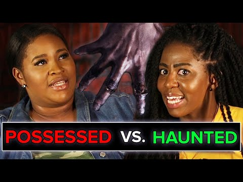 Would You Rather Be Possessed Or Haunted?