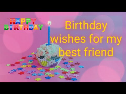Birthday wishes for best friend - Birthday wishes for my best friend !