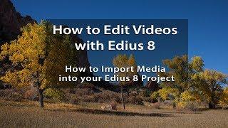 Edius 8 Tutorials - Lesson 7: How to Import Media into your Edius 8 Project