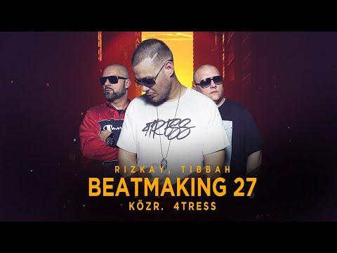 Rizkay, Tibbah - Beatmaking 27. (közr. 4tress)