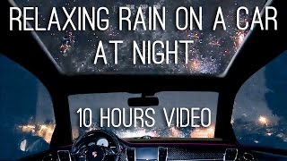 Night rain on a car - 10 hours video with soothing sounds for relaxation and sleep
