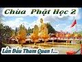 Chùa Phật Học 2 _ Lần Đầu Tham Quan ! ...