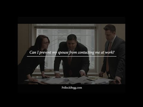 Can I Prevent My Spouse from Contacting Me at Work? Video