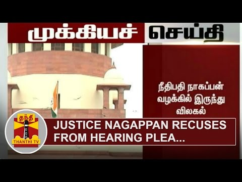 BREAKING-Justice-Nagappan-recuses-from-hearing-plea-Thanthi-TV