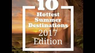 Top Ten Hottest Destinations for Summer 2017