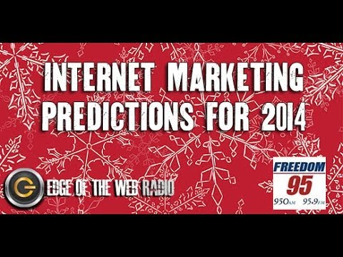 2014 Internet Marketing Predictions | What to Expect For The New Year | Edge of the Web Radio