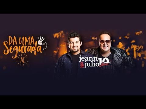 Dá Uma Segurada Aí - Jeann e Julio