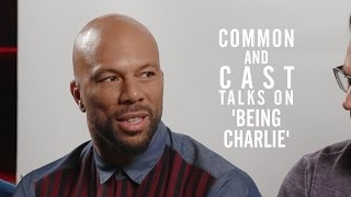 Common and Cast on 'Being Charlie'