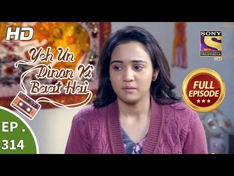 Yeh Un Dinon Ki Baat Hai - Ep 314 - Full Episode - 4th December, 2018