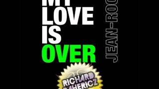 JEAN-ROCH - MY LOVE IS OVER - Official Remix by RICHARD BAHERICZ