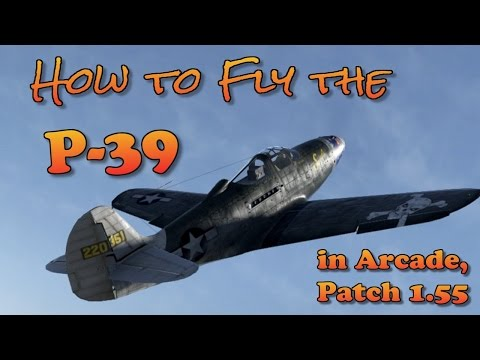 WT - How To Fly The P-39 In Arcade (patch 1.55)