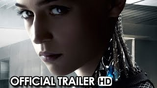 EX MACHINA Official Trailer 1 2015 Sci Fi Thriller HD