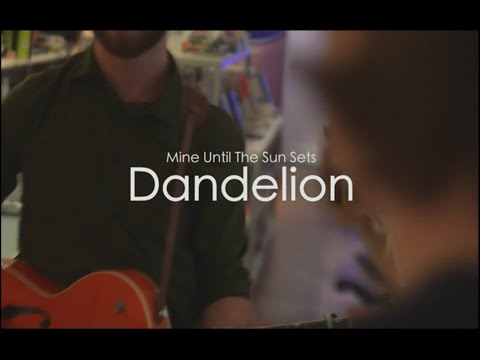 Dandelion - Mine Until The Sun Sets (Live Acoustic)