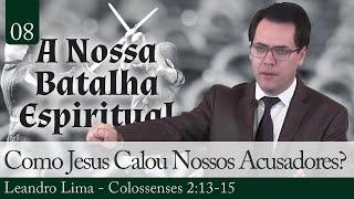 08. Como Jesus Calou Nossos Acusadores? - Leandro Lima