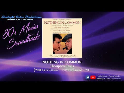 """Nothing In Common - Thompson Twins (""""Nothing In Common"""", 1986)"""