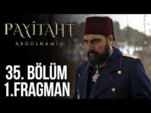 Payitaht Abdülhamid 35. Bölüm Fragmanı