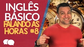 AULA DE INGLES BASICO 8 - FALANDO AS HORAS