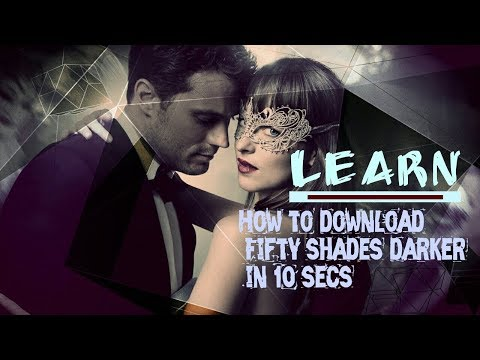 How to download fifty shades darker full movie in 10 secs