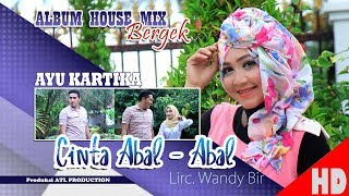 Video AYU KARTIKA - CINTA ABAL ABAL ( Albu House Mix Bergek Boh hate 4 ) HD Video Quality 2018 MP3, 3GP, MP4, WEBM, AVI, FLV Oktober 2018