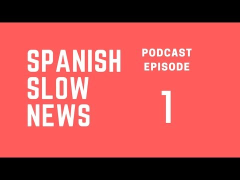 Spanish Slow News Podcast # 1