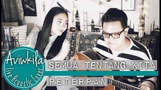 Video PETERPAN - SEMUA TENTANG KITA (Aviwkila Cover) MP3, 3GP, MP4, WEBM, AVI, FLV Juni 2018