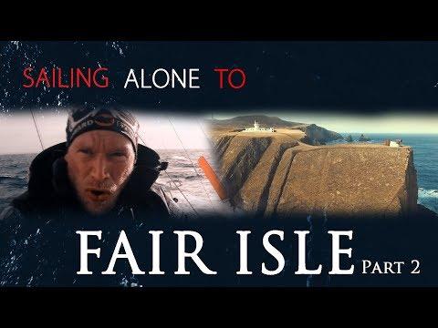 Sailing Alone to FAIR ISLE #pt 2. - All or Nothing._A héten feltöltött legjobb vitorlázás videók