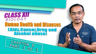 Class XII Biology Chapter 8: Human Health and Diseases (Part 3 of 3)