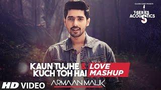 Kaun Tujhe & Kuch Toh Hain - Love Mashup by Armaan Malik  Ama...