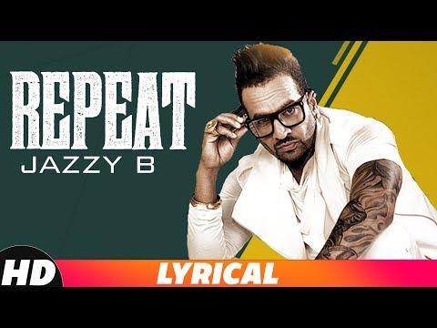 Repeat (Lyrical)   Jazzy B Ft. JSL   Latest Punjsb