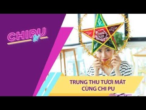 Chi Pu TV - TRUNG THU TƯƠI MÁT CÙNG CHI PU - Thời lượng: 22 phút.