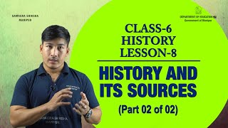 Lesson 8 (HISTORY)part 2 of 2 -History and its Sources