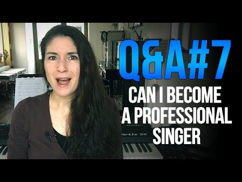 Q&A #7: Can I Become A Professional Singer?