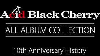 Acid Black Cherry アルバム・コレクション Video