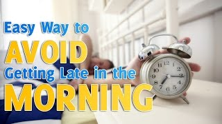 An Easy Way To Avoid Getting Late In The Morning