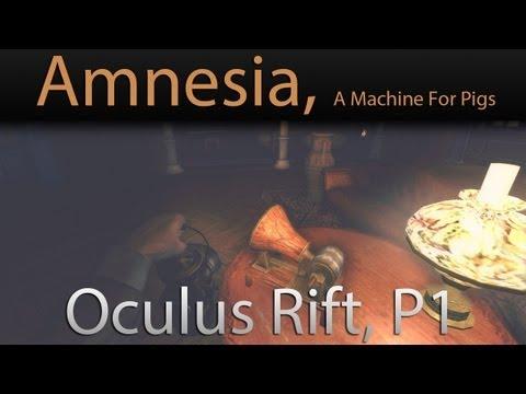 Oculus Rift, Amnesia: A Machine for Pigs, P1