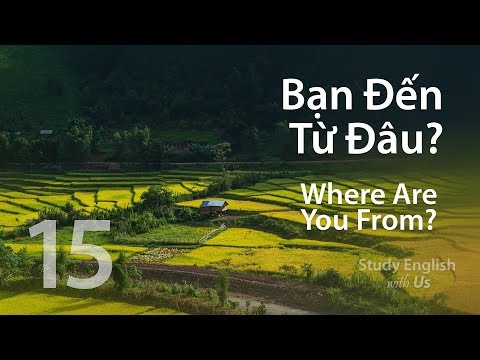 Bạn Đến Từ Đâu? - Where are you from?