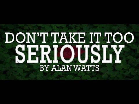Alan Watts ~ Don't Take Life Too Seriously
